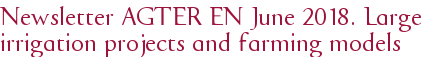 Newsletter AGTER EN June 2018. Large irrigation projects and farming models